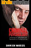 Criminal Psychology: Understanding the Dark and Twisted Mind of a Serial Killer