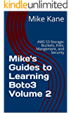 Mike's Guides to Learning Boto3 Volume 2: AWS S3 Storage: Buckets, Files, Management, and Security