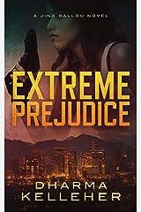 Extreme Prejudice (Jinx Ballou Bounty Hunter Book 2) Kindle Edition