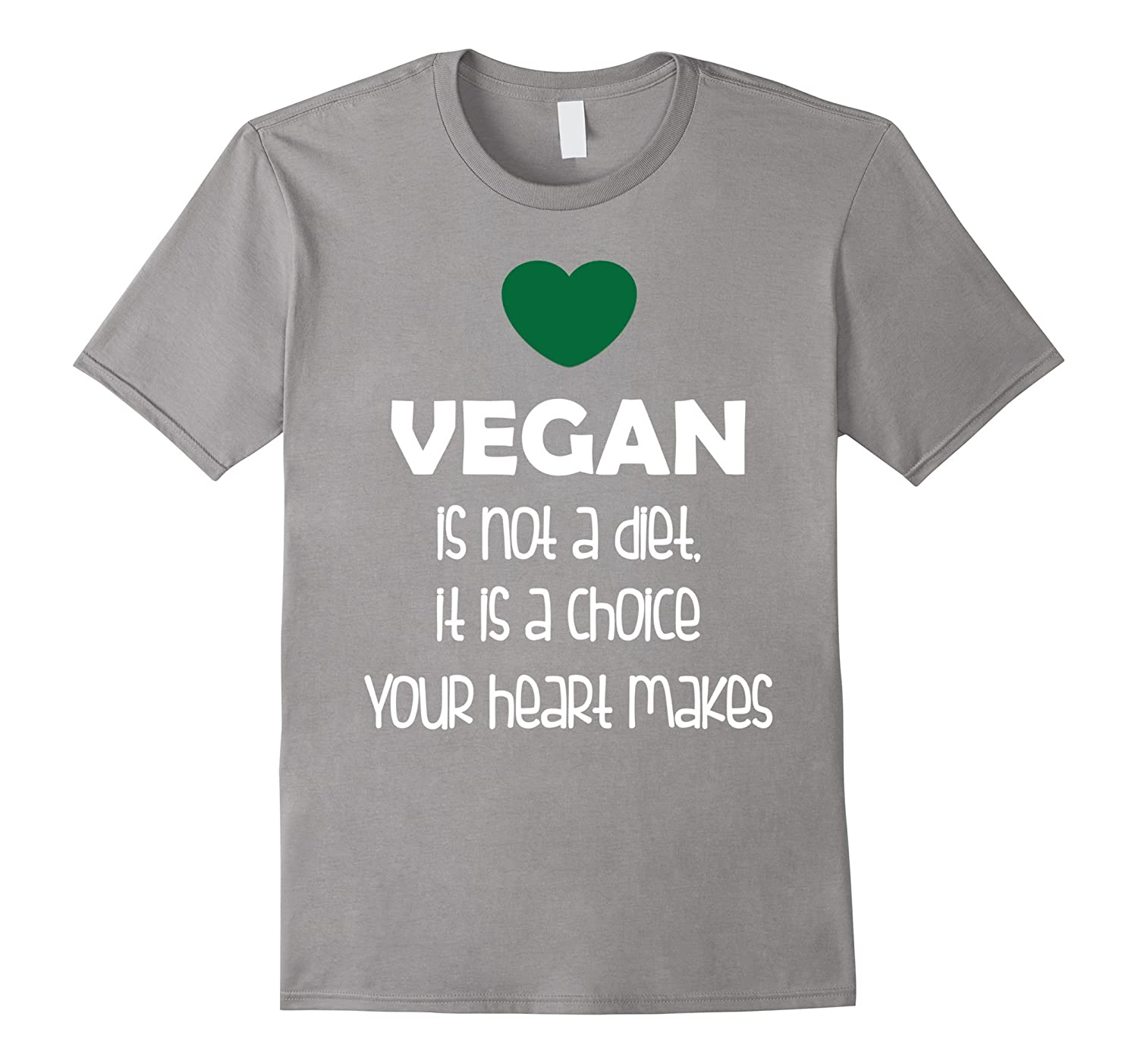 Vegan is Not a Diet It is a Choice Your Heart Makes T-Shirt-TD