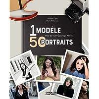1 modèle, 50 portraits: Prise de vue - Eclairage - Poses
