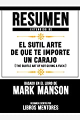 Resumen Extendido De El Sutil Arte De Que Te Importe Un Carajo (The Subtle Art Of Not Giving A Fuck) – Basado En El Libro De Mark Manson (Spanish Edition) Kindle Edition