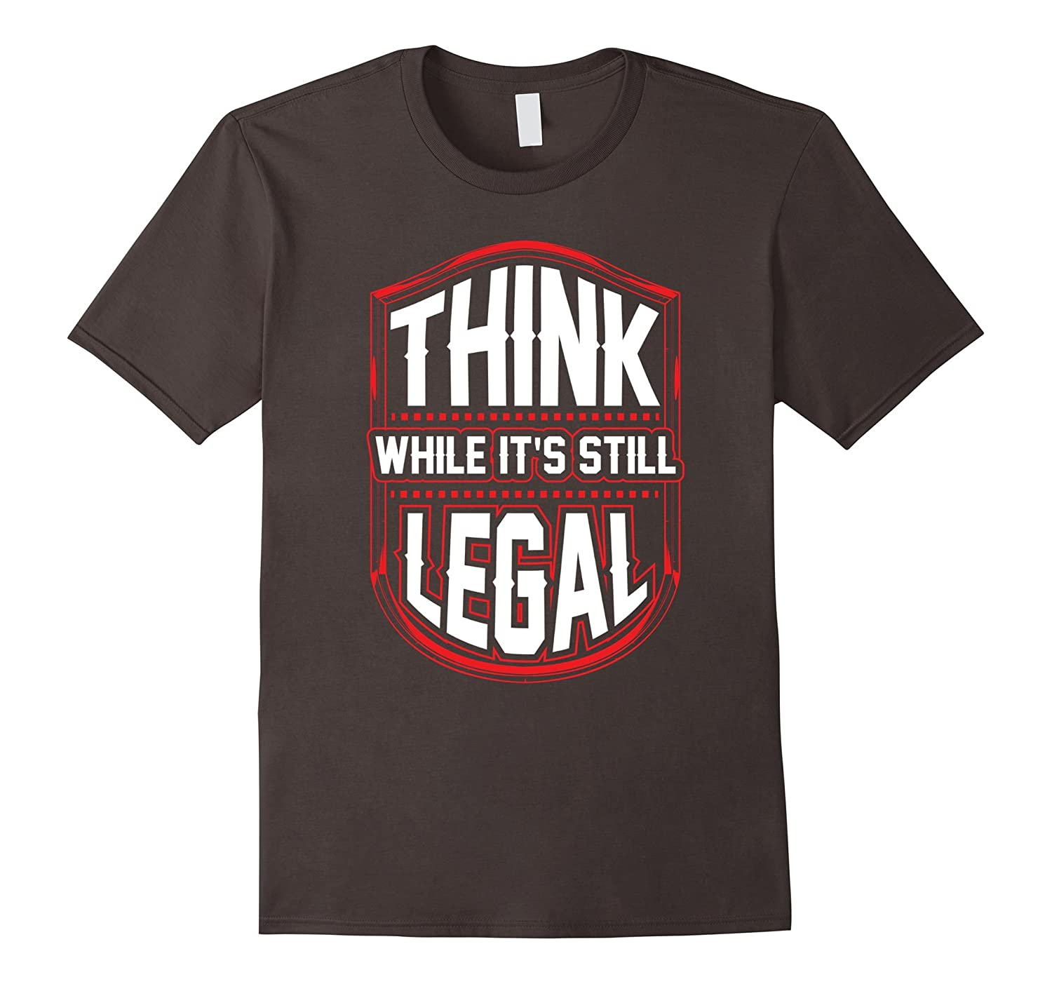 think while its still legal t shirt funny t shirt rt rateeshirt. Black Bedroom Furniture Sets. Home Design Ideas