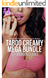 Taboo Creamy Mega Bundle #1: 10 Forbidden Stories (Older Man, Younger Man, Man Of The House, Fertile, First Time Bundle)