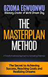 The Masterplan Method: The Secret to Achieving Success, Reaching Goals, and Realizing Dreams