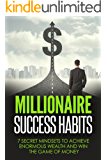 Millionaire Success Habits: 7 Secret Mindsets to achieve Enormous Wealth and Win The Game Of Money (millionaire success habits, make money online Book 1)