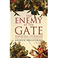The Enemy at the Gate: Habsburgs, Ottomans and the Battle for Europe