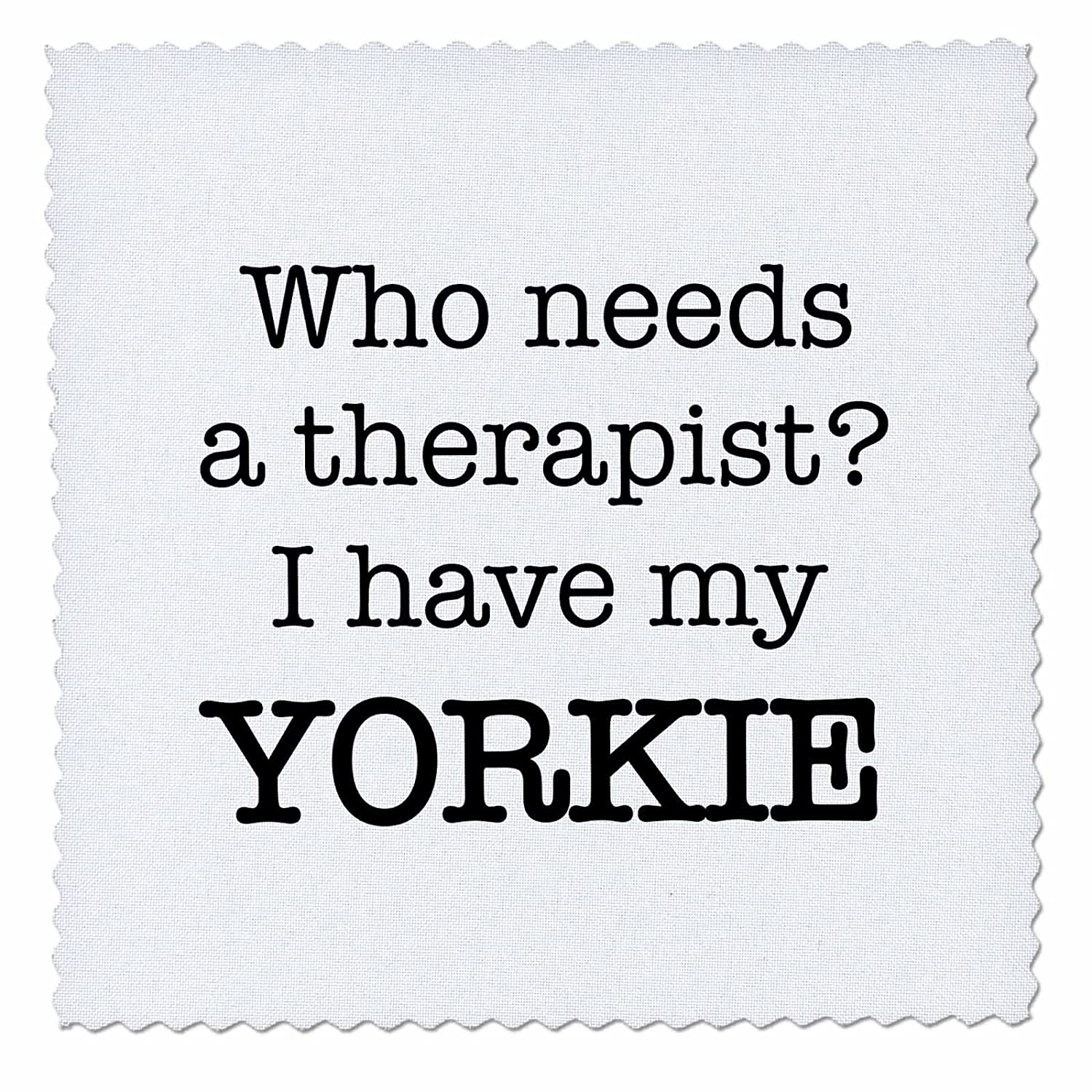 3dRose Who Needs a Therapist I Have My Yorkie キルト 正方形 親 8 x 8