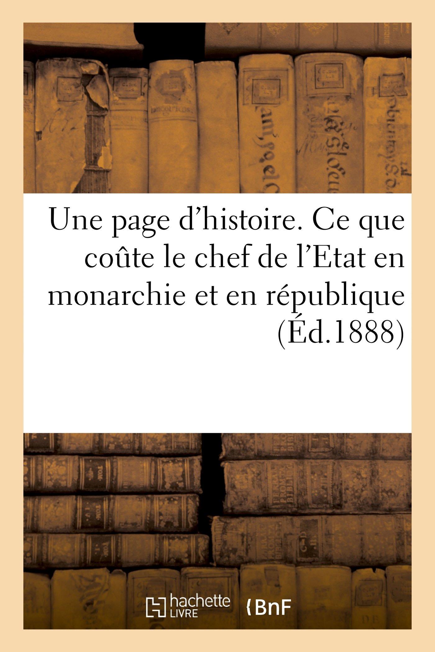 Une page d'histoire. Ce que coute le chef de l'Etat en monarchie et en république (French Edition) pdf epub