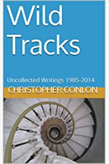 Wild Tracks: Uncollected Writings 1985-2014 Kindle Edition