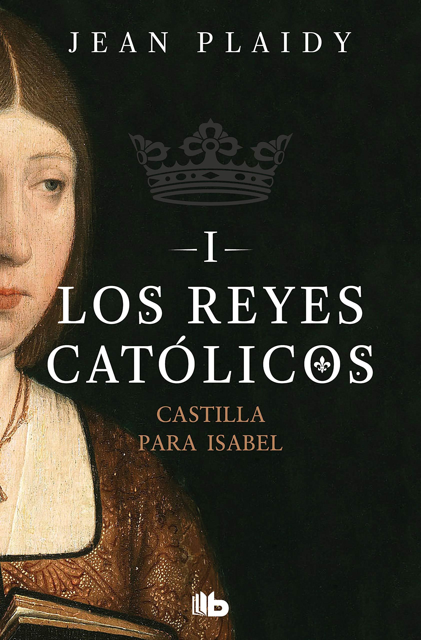 Castilla para Isabel (Los Reyes Católicos 1): Amazon.es: Plaidy, Jean, UGARTE, ISABEL;: Libros