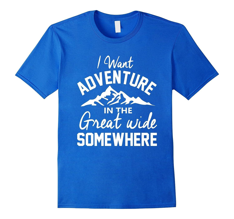 Womens Want Adventure Somewhere Shirt-Awarplus