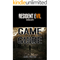 Resident Evil 7 Biohazard Game Guide: Packed With Resident Evil 7 Walkthroughs, Reviews, Cheats, Secrets And Much More!