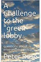 A Challenge to the green lobby: questions about environment policy Kindle Edition