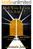 Did You Learn To Love?: The Capstone of Bob Jones Prophetic Ministry (English Edition)