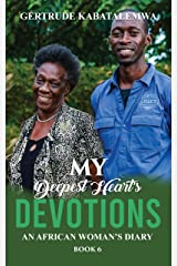 My Deepest Heart's Devotions 6: An African Woman's Diary - Book 6 Kindle Edition