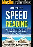 Speed Reading: Wie Sie mit Speed Reading sofort Ihre Lesegeschwindigkeit verdoppeln, schneller lesen und verstehen werden (Lesetipps, Schnelllesen, für Studenten, Tony Buzan, schneller begreifen)