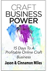 Craft Business Power: 15 Days To A Profitable Online Craft Business Kindle Edition