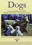 Dogs. Una nuova sorprendente chiave di lettura dell'origine, dell'evoluzione e del comportamento del cane