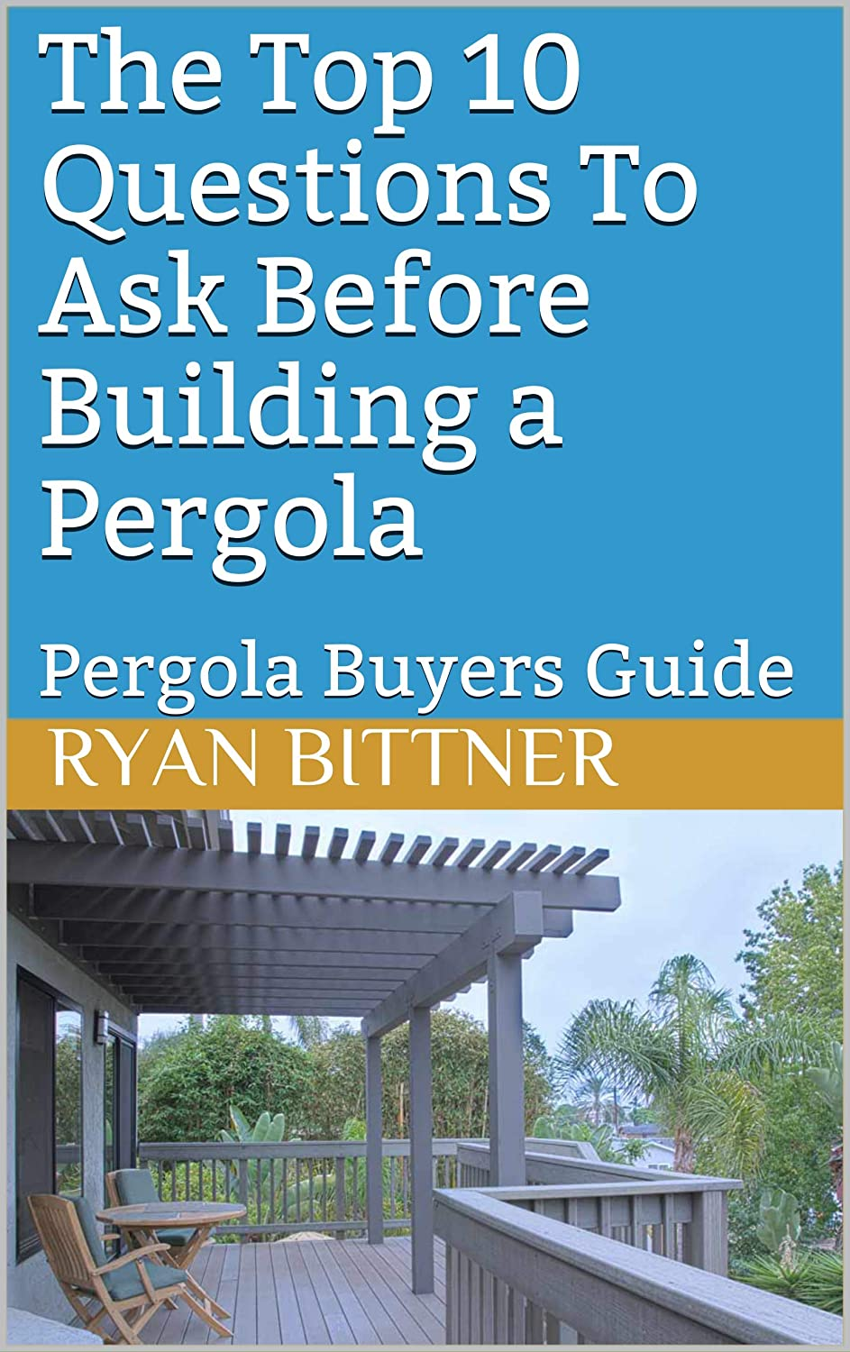 The Top 10 Questions To Ask Before Building a Pergola: Pergola Buyers Guide (Pergolas Book 1) (English Edition) eBook: Bittner, Ryan: Amazon.es: Tienda Kindle