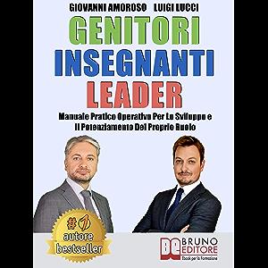 Genitori Insegnanti Leader: Manuale Pratico Operativo Per Lo Sviluppo e Il Potenziamento Del Proprio Ruolo (Italian…