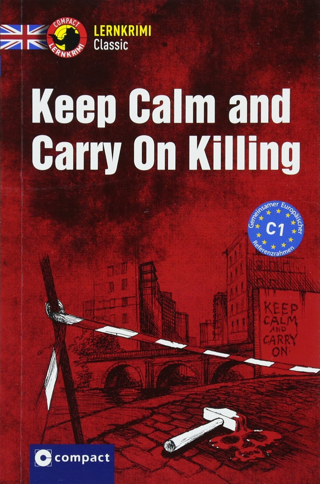 Keep Calm and Carry On Killing: Lernkrimi Englisch - Niveau C1 (Lernkrimi Classic)