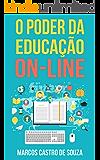 O Poder da Educação On-line: Como a Internet vem reformulando a educação a distância e impactando positivamente na vida de milhares de pessoas