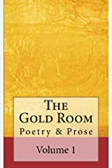 The Gold Room: An anthology of poetry & prose (The Gold Room Anthologies Book 1) Kindle Edition