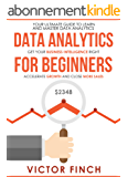 Data Analytics For Beginners: Your Ultimate Guide To Learn and Master Data Analysis. Get Your Business Intelligence Right – Accelerate Growth and Close ... Analytics Book Series) (English Edition)