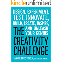 The Creativity Challenge: Design, Experiment, Test, Innovate, Build, Create, Inspire, and Unleash Your Genius (English Edition)