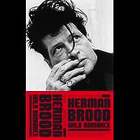 Herman Brood - Wild Romance: De muzikale rechterhand van Herman Brood blikt terug (Arcade Muziekreeks)
