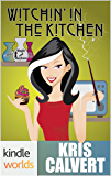 Magic and Mayhem: Witchin' in the Kitchen (Kindle Worlds Novella)