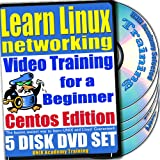 Learn Linux Networking for a Beginner Video Training and Two Certification Exams Bundle, CentOS Edition. 5-disk DVD Set, Ed.2011