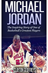 Michael Jordan: The Inspiring Story of One of Basketball's Greatest Players (Basketball Biography Books) Kindle Edition