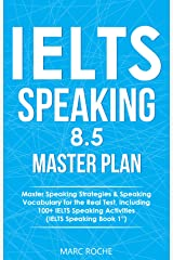 IELTS Speaking 8.5 Master Plan. Master Speaking Strategies & Speaking Vocabulary for the Real Test, Including 100+ IELTS Speaking Activities: IELTS Speaking Book 1 (IELTS Vocabulary Book 4) Kindle Edition