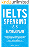 IELTS Speaking 8.5 Master Plan. Master Speaking Strategies & Speaking Vocabulary for the Real Test, Including 100+ IELTS…