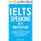 IELTS Speaking 8.5 Master Plan. Master Speaking Strategies & Speaking Vocabulary for the Real Test, Including 100+ IELTS Speaking Activities: IELTS Speaking Book 1