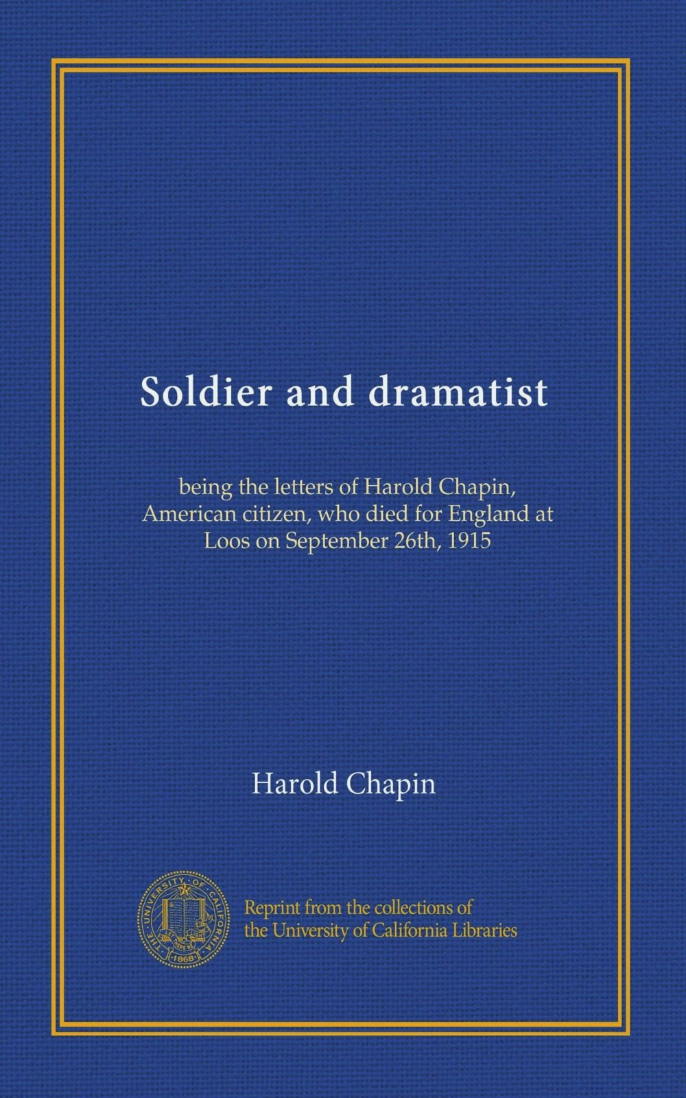 Soldier and dramatist: being the letters of Harold Chapin, American citizen, who died for England at Loos on September 26th, 1915 pdf epub