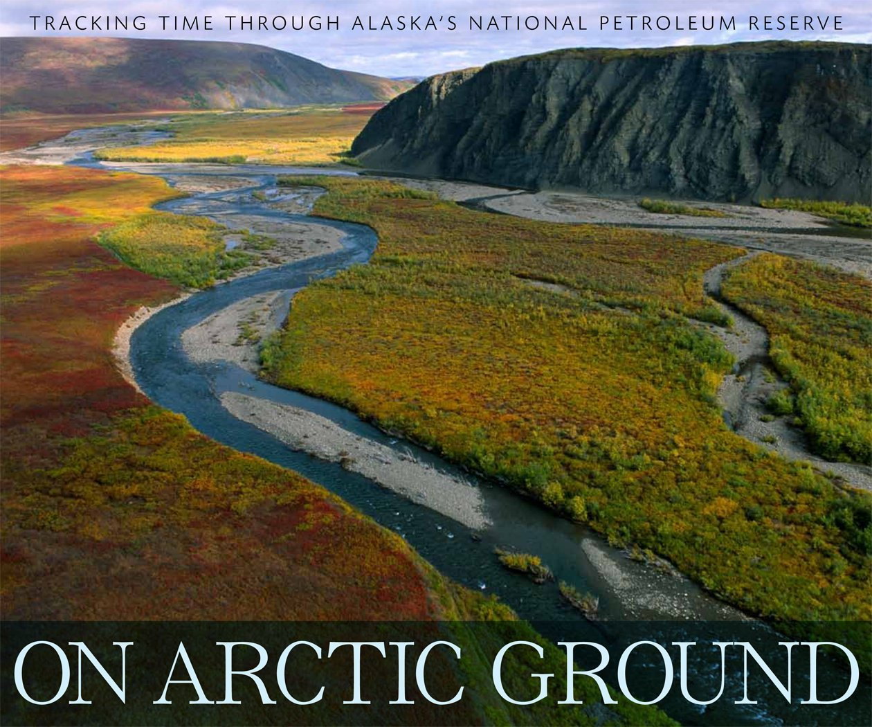 Read Online On Arctic Ground: Tracking Time Through Alaska's National Petroleum Reserve PDF