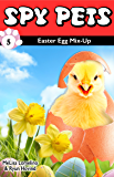 Spy Pets 5: Easter Egg Mix-Up