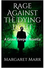Rage Against the Dying Light: A Grave Keeper Novella Kindle Edition