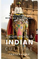Teamwork & Indian Culture: A Practical Guide for Working with Indians Kindle Edition
