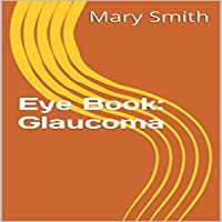 Glaucoma: Few Facts About the Eye Book 3