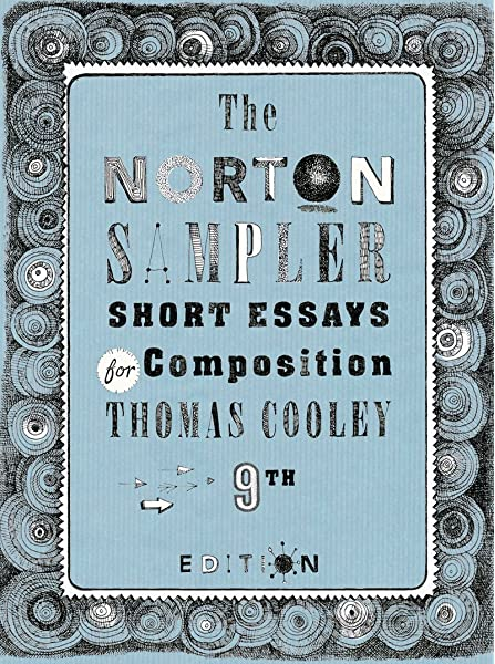 Amazon Com The Norton Sampler Short Essays For Composition Ninth Edition 9780393602913 Cooley Thomas Books