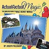 Actual Factual Magic: The Simplified Guide to Walt Disney World