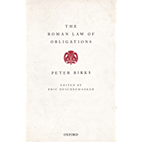 The Roman Law of Obligations (The Collected Papers of Peter Birks)