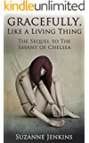 Gracefully, Like a Living Thing: The Sequel to The Savant of Chelsea (English Edition)