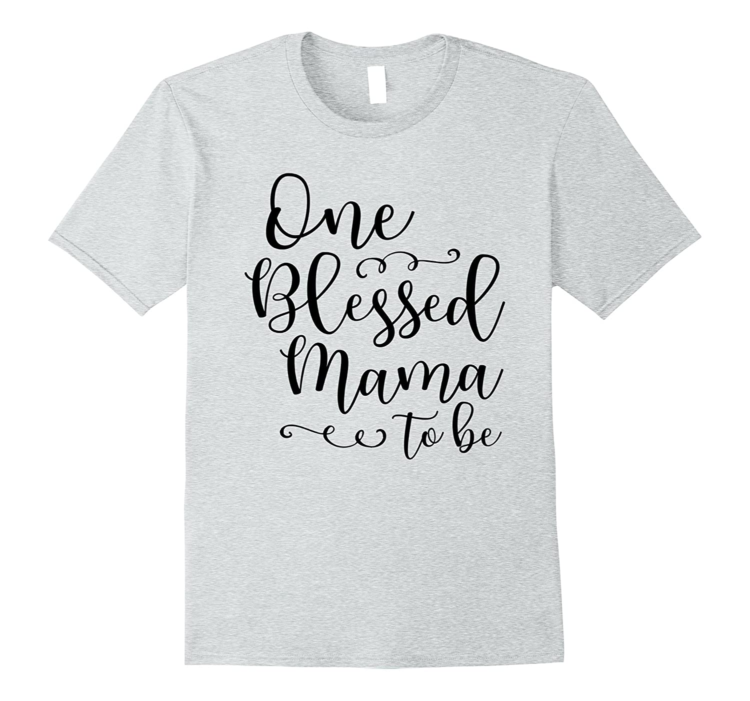 One Blessed Mama to Be Shirt - Pregnancy Tee-FL