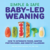 Simple & Safe Baby-Led Weaning: How to Integrate Foods, Master Portion Sizes, and...