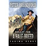 Bullet for a Half-Breed: A Western Fiction Classic (Yakima Henry Book 7)